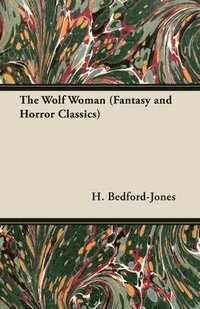 bokomslag The Wolf Woman (Fantasy and Horror Classics)
