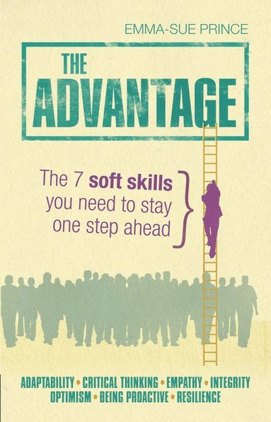 bokomslag The Advantage: The 7 Soft Skills You Need to Stay One Step A