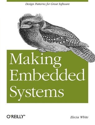 bokomslag Making Embedded Systems: Design Patterns for Great Software