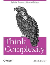 bokomslag Think Complexity: Complexity Science and Computational Modeling