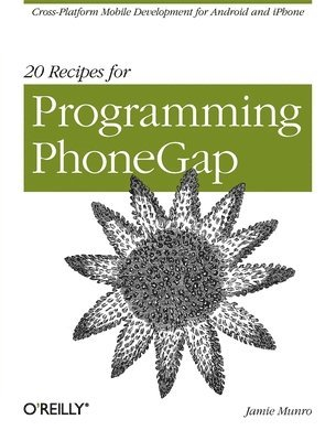 bokomslag 20 Recipes for Programming PhoneGap: Cross Platform Mobile Development for Android and iPhone