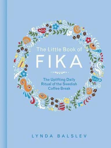 bokomslag The Little Book of Fika: The Uplifting Daily Ritual of the Swedish Coffee Break