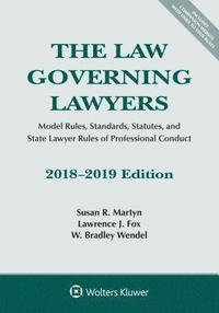 bokomslag The Law Governing Lawyers: Model Rules, Standards, Statutes, and State Lawyer Rules of Professional Conduct, 2018-2019