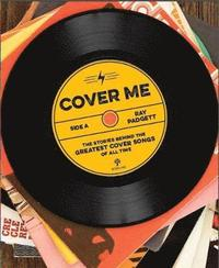 bokomslag Cover me - the stories behind the greatest cover songs of all time