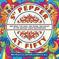 bokomslag Sgt. Pepper at Fifty: The Mood, the Look, the Sound, the Legacy of the Beatles' Great Masterpiece