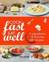 bokomslag Cook Fast Eat Well: 5 Ingredients, 10 Minutes, 160 Recipes