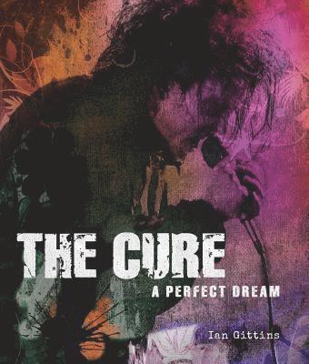 bokomslag The Cure: A Perfect Dream