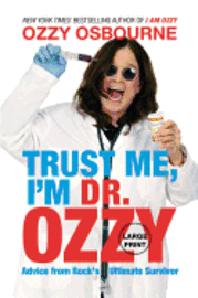 bokomslag Trust Me, I'm Dr. Ozzy: Advice from Rock's Ultimate Survivor (Large type / large print Edition)