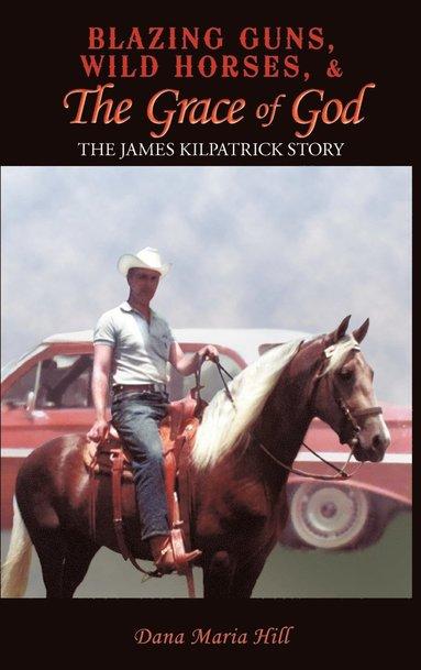bokomslag Blazing Guns, Wild Horses, &; the Grace of God