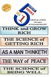bokomslag 5 Great Books In 1: THINK and GROW RICH. THE SCIENCE of GETTING RICH. AS A MAN THINKETH. THE WAY of PEACE. THE SCIENCE of BEING WELL
