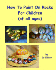 bokomslag How To Paint On Rocks For Children of All Ages