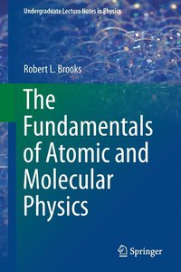 bokomslag The Fundamentals of Atomic and Molecular Physics