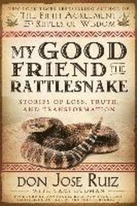 bokomslag My Good Friend the Rattlesnake: Stories of Loss, Truth, and Transformation