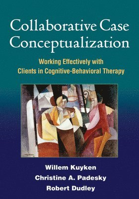 bokomslag Collaborative Case Conceptualization: Working Effectively with Clients in Cognitive-Behavioral Therapy