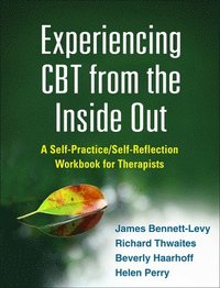 bokomslag Experiencing CBT from the Inside Out: A Self-Practice/Self-Reflection Workbook for Therapists