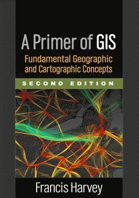 bokomslag A Primer of GIS: Fundamental Geographic and Cartographic Concepts