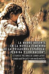 bokomslag La Madre Ausente En La Novela Femenina de La Posguerra Espanola