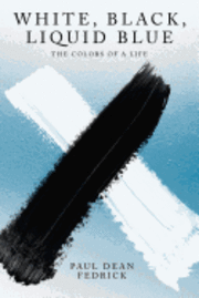 bokomslag White, Black, Liquid Blue: The Colors of a Life