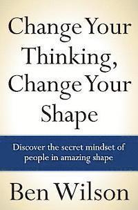 bokomslag Change Your Thinking, Change Your Shape