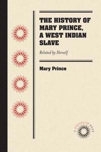 bokomslag The History of Mary Prince, a West Indian Slave