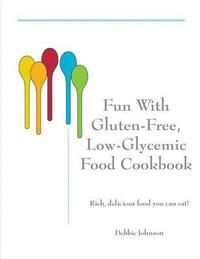 bokomslag Fun with Gluten-Free, Low-Glycemic Food Cookbook: Rich, Delicious Food You Can Eat!
