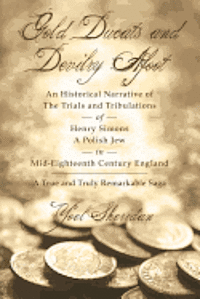 bokomslag Gold Ducats and Devilry Afoot an Historical Narrative of the Trials and Tribulations of Henry Simons a Polish Jew in Mid-eighteenth Century England