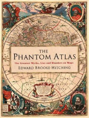 bokomslag The Phantom Atlas: The Greatest Myths, Lies and Blunders on Maps