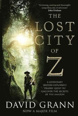 bokomslag The Lost City of Z: A Legendary British Explorer's Deadly Quest to Uncover the Secrets of the Amazon