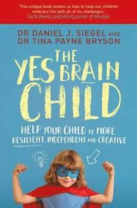 bokomslag The Yes Brain Child: Help Your Child be More Resilient, Independent and Creative