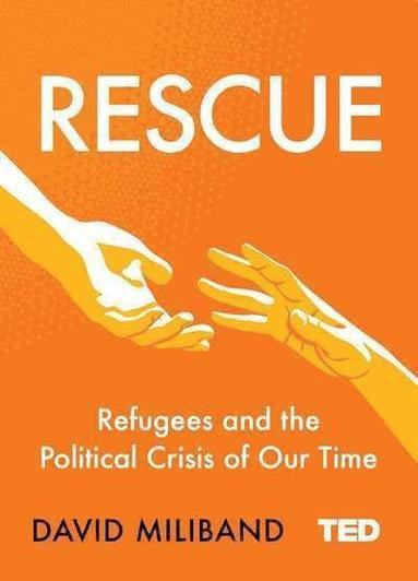 bokomslag Rescue: Refugees and the Political Crisis of Our Time