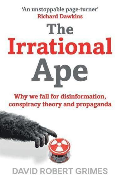 bokomslag The Irrational Ape: Why Flawed Logic Puts us all at Risk and How Critical Thinking Can Save the World
