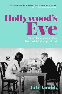 bokomslag Hollywood's Eve: Eve Babitz and the Secret History of L.A.