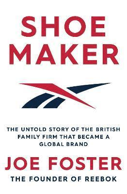 bokomslag Shoemaker: The Untold Story of the British Family Firm that Became a Global Brand