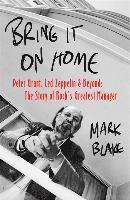 bokomslag Bring It On Home: Peter Grant, Led Zeppelin and Beyond: The Story of Rock's Greatest Manager