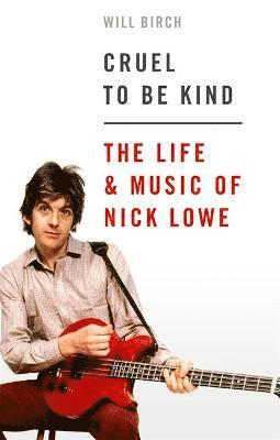 bokomslag Cruel To Be Kind: The Life and Music of Nick Lowe