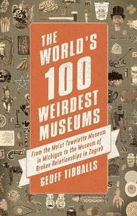 bokomslag The World's 100 Weirdest Museums