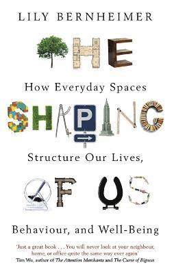 bokomslag The Shaping of Us: How Everyday Spaces Structure our Lives, Behaviour, and Well-Being
