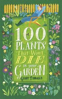bokomslag 100 Plants That Won't Die in Your Garden