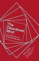 bokomslag The Disordered Mind: What Unusual Brains Tell Us About Ourselves