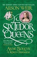 bokomslag Six Tudor Queens: Anne Boleyn, A King's Obsession