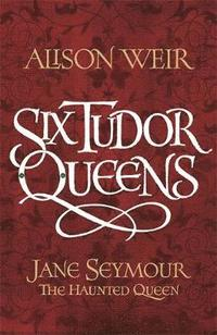 bokomslag Six Tudor Queens: Jane Seymour, The Haunted Queen