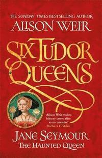 bokomslag Six Tudor Queens: Jane Seymour, The Haunted Queen: Six Tudor Queens 3