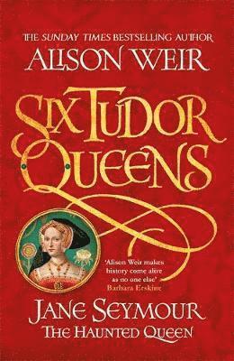 Six Tudor Queens: Jane Seymour, The Haunted Queen: Six Tudor Queens 3 1