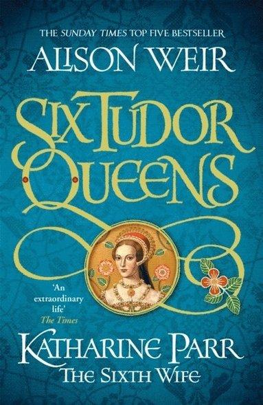 bokomslag Six Tudor Queens: Katharine Parr, The Sixth Wife