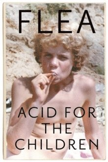 bokomslag Acid For The Children - The autobiography of Flea, the Red Hot Chili Peppers legend