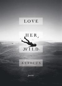bokomslag Love Her Wild: Poetry