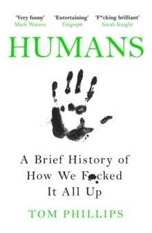 bokomslag Humans: A Brief History of How We F*cked It All Up