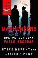 bokomslag Manhunters: How We Took Down Pablo Escobar