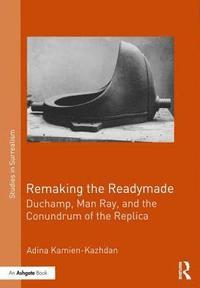 bokomslag Remaking the Readymade