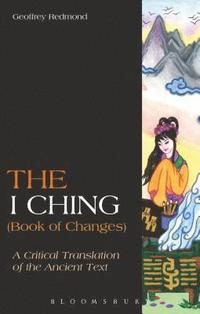 bokomslag The I Ching Book of Changes: A Critical Translation of the Ancient Text
